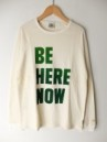 BE HERE NOW L/SL TEE
